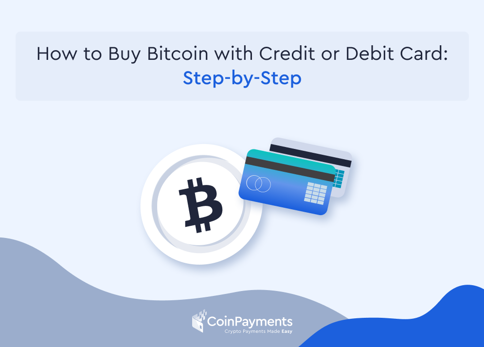 How to Buy Bitcoin With a Credit or Debit Card: Step-by-Step